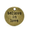 Message Charm Pendant - Antique Bronze 'Believe in Love' - set of 4