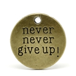 "Antique Bronze ""never never give up' Message Charm - set of 4"
